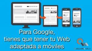 Para Google, tienes que tener tu Web adaptada a móviles, no te quedes fuera de las búsquedas