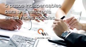 5 Pasos indispensables para una estrategia en las Redes Sociales